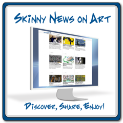 Skinny News on Art -- Your news, your community, and your art together at last!