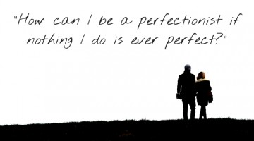 How can I be a perfectionist if nothing I do is perfect